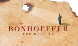 Bonhoeffer The Musical moving forward!